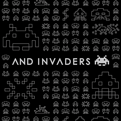 AND INVADERS